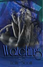 Watching ( Needs Editing) by embrace_passion