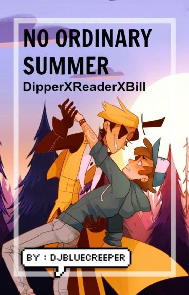 ▍No Ordinary Summer - Dipper X Reader X Bill ▐  ✔