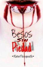 Besos Sin Piedad © (+16) by KuroPsicopata