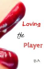 Loving the Player [On Hold] by Yabaaa