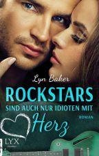 Rockstars sind auch nur Idioten mit Herz *Leseprobe* by LynBaker