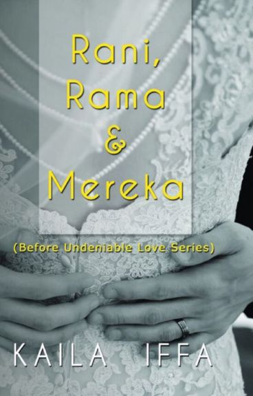 Rani, Rama & Mereka (Before The Undeniable Love Series)