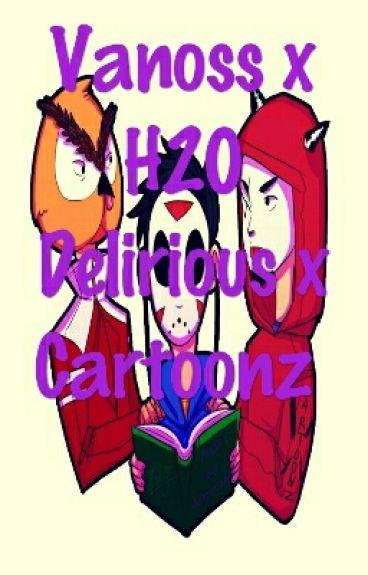 Vanoss x H20 Delirious x Cartoonz