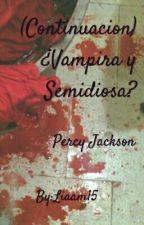 (Continuacion) ¿Vampira y Semidiosa? by Liaam15
