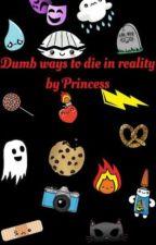 Dumb Ways To Die in Reality by Princessaf_24