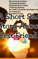A Short Sad Story About Best Friend by AvrilHanahAbidin