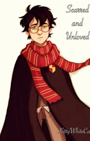 Scarred and Unloved (a Harry Potter fanfic)