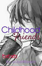 Childhood Friends (boyxboyxboy) by ImJustABastard