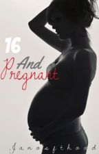 16 and Pregnant (A One Direction Fanfic) by Janosfthood