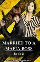 MARRIED TO A MAFIA BOSS(Book 2)  by craziestamongtherest