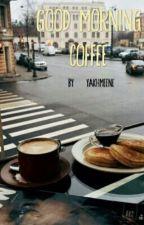 Good Morning Coffee by Yakhmeene
