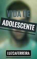 Vida de Adolescente by LuzcaFerreira