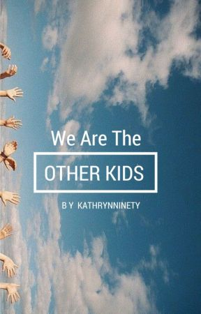 We are the Other kids by HumanKateNotKatie