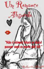 Um Romance Absurdo by EscritoraMirim14