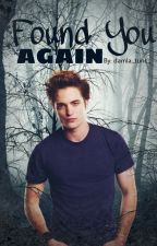 Found You Again (Twilight Fanfic) by damla_tunc_