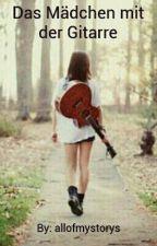 Das Mädchen mit der Gitarre by allofmystorys