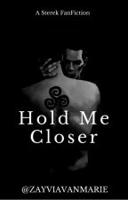 Hold Me Closer (Sterek FanFic) by zayviavanmarie