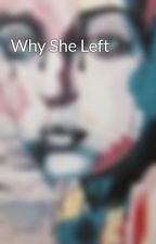 Why She Left by incandescentgirl