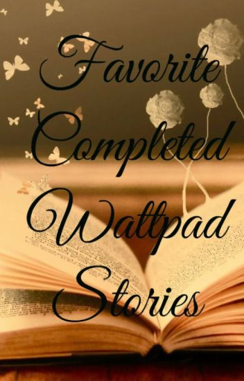 Favorite completed Wattpad Stories!