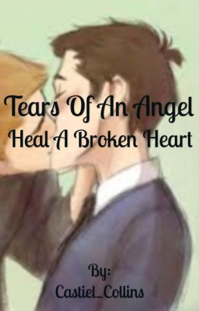 The Tears Of An Angel Heal A Broken Heart Destiel Highschool Au