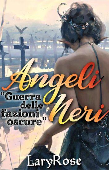 """ANGELI NERI """"Guerra delle fazioni oscure"""" (IN REVISIONE)"""