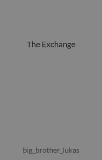 The Exchange | INCOMPLETE; WILL NOT BE CONTINUED