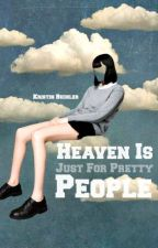 Heaven Is Just For Pretty People by kristinbechler