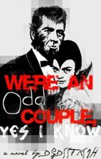 We're An Odd Couple, Yes I Know [Goth Vampire- Punk Werewolf Romance] by DGDSSFRSJH