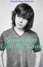 Somewhere Only We Know // Chandler Riggs Fanfiction / FANFIC PARADA by crzydallas