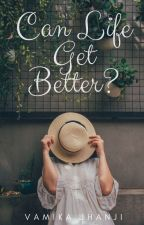 Can Life Get Better? #edited by vamikajhanji