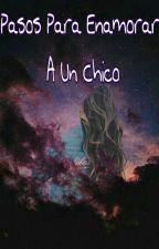 PASOS PARA ENAMORAR A UN CHICO by Valeria26_09