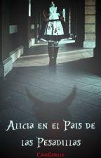Alicia En el Pais de Las Pesadillas. by CamiGiselle