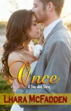 ONCE (One-shot Story) by LharaMcFadden