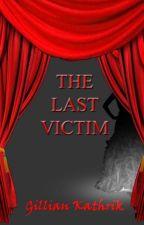 The Last Victim #JustWriteIt by Gillian_Kathrik_99