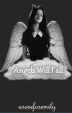 Angels Will Fall (Camren) by aroseforemily
