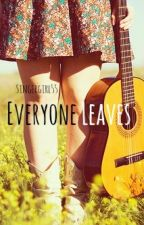 Everyone Leaves by singergirl55