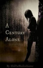 A Century Alone  (A Twilight Fanfiction) by EllaTheShadowhunter