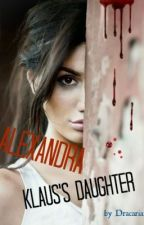 Family Above All (Alexandra, Klaus's daughter - TVD FF) BOOK 2 by Dracaria