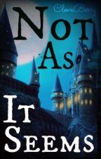 Not as it seems - A Hogwarts Fan Fiction by CloveBerry