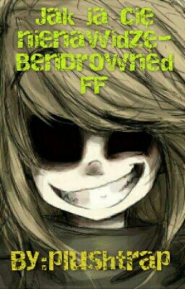 Jak ja cię nienawidzę-BenDrowned FF