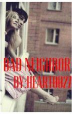 Bad neighbor  by Heart0027