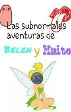 Las subnormales aventuras de Belen y Maite by AliceViolet7