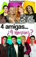 4 amigas...¿4 novios?© by Sodastereofan