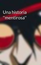 Una historia ''mentirosa'' by DraculasBlood