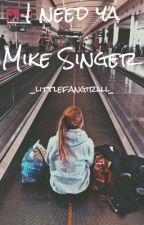 I need ya~Mike Singer by _littlefangirlll_
