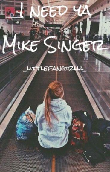I need ya~Mike Singer
