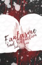 Fantasme : Bad Attraction [hs] by harrypxrfect
