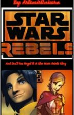 And Don't You Forget It: A Star Wars Rebels Story (ON HOLD) by ArtemisUnicorn
