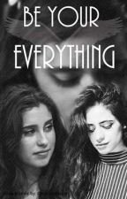 Be Your Everything (Camren) by bmt5hh