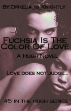 Fuchsia Is The Color Of Love by Ophelia_is_Knightly